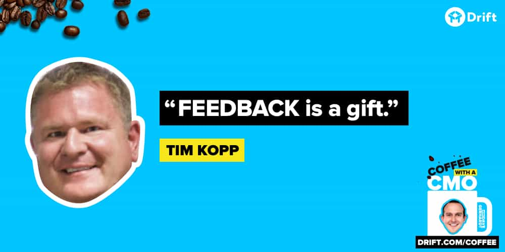 Tim Kopp CMO Interview Quote Feedback