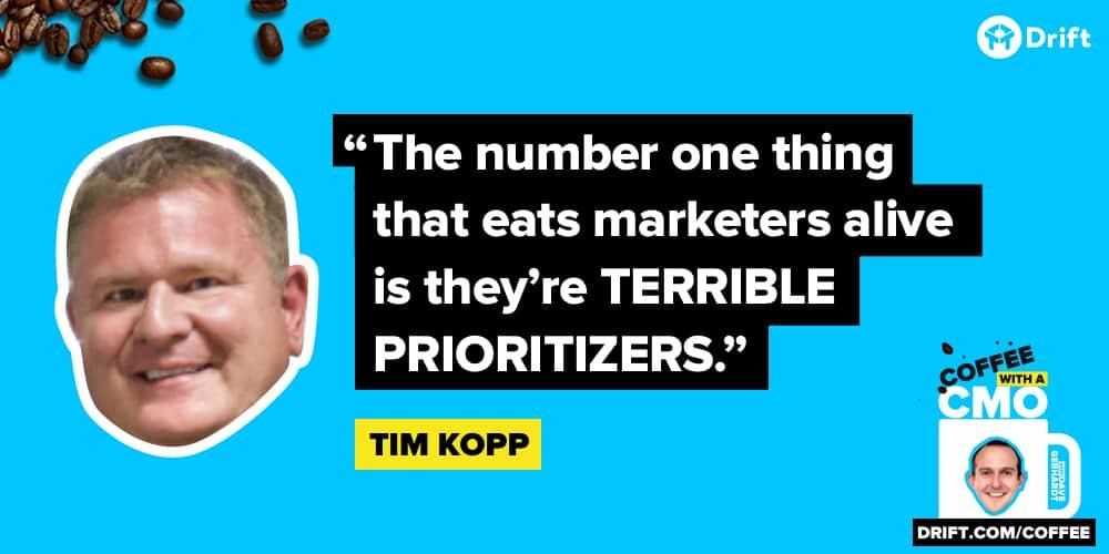 Tim Kopp CMO Interview Quote Prioritize