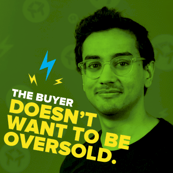 the buyer doesn't want to be oversold