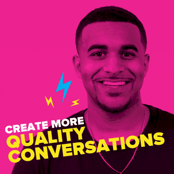 create more quality conversations