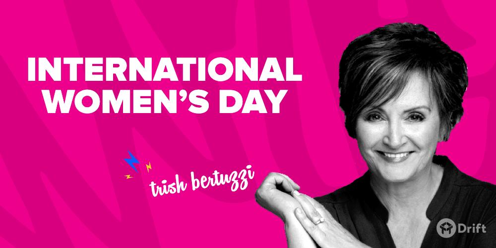 International Women's Day - Trish Bertuzzi
