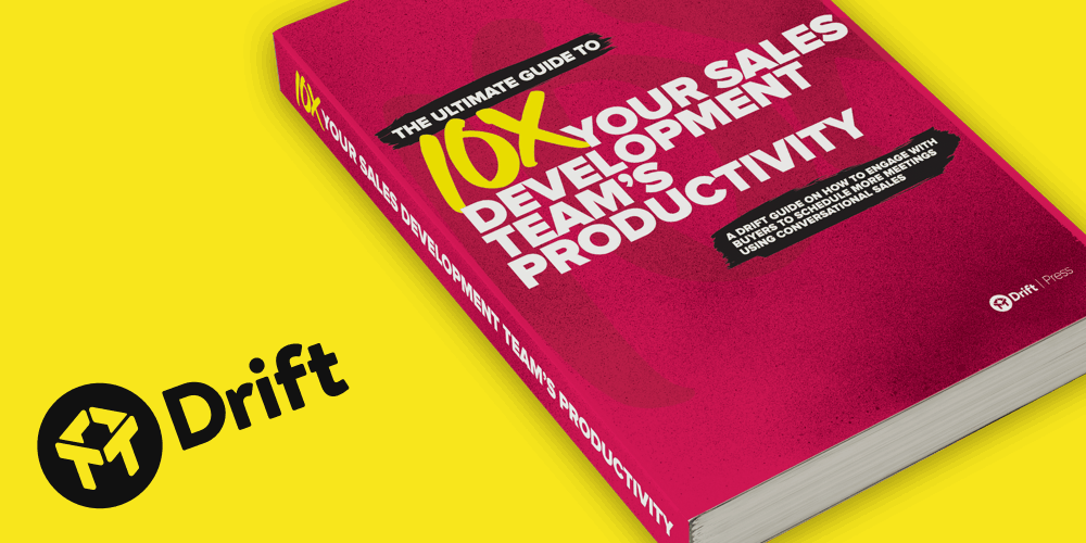 10X your sales development team's productivity_Drift_blog